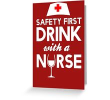 Safety first drink with a nurse Greeting Card