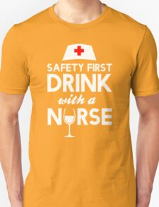 Safety first drink with a nurse Unisex T-Shirt