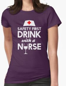 Safety first drink with a nurse Womens Fitted T-Shirt