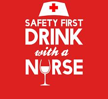 Safety first drink with a nurse Womens T-Shirt