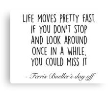 Ferris Bueller's day off - Life moves pretty fast Canvas Print