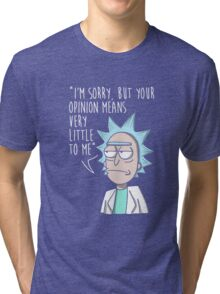 I'm Sorry, But Your Opinion Means Very Little To Me Tri-blend T-Shirt