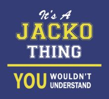 It's A JACKO thing, you wouldn't understand !! by satro
