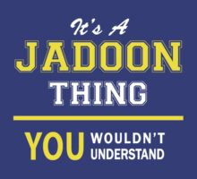 It's A JADOON thing, you wouldn't understand !! by satro