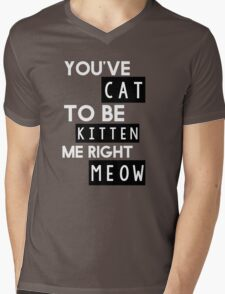 You've cat to be kitten me right meow Mens V-Neck T-Shirt