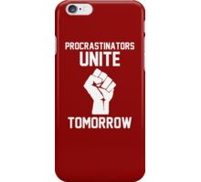 Procrastinators unite tomorrow iPhone Case/Skin