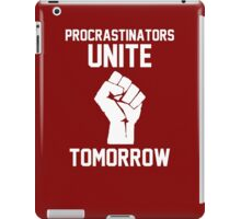 Procrastinators unite tomorrow iPad Case/Skin