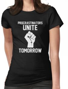 Procrastinators unite tomorrow Womens Fitted T-Shirt