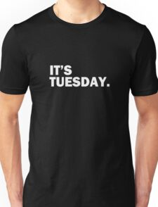 It's Tuesday Day of the Week T-Shirt - Funny Weekly Daily Unisex T-Shirt
