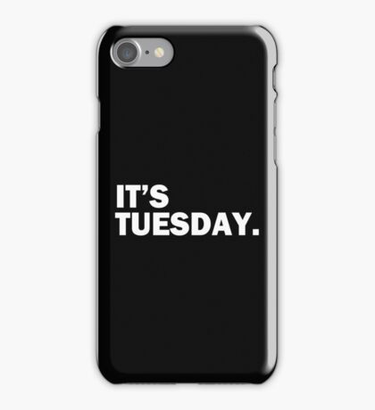 It's Tuesday Day of the Week T-Shirt - Funny Weekly Daily iPhone Case/Skin