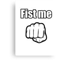 fist me Canvas Print
