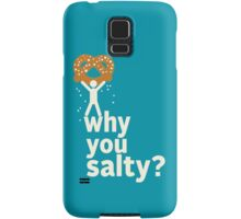 Why You Salty? Samsung Galaxy Case/Skin