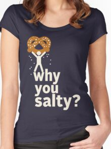 Why You Salty? Women's Fitted Scoop T-Shirt