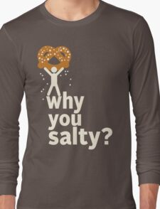 Why You Salty? Long Sleeve T-Shirt