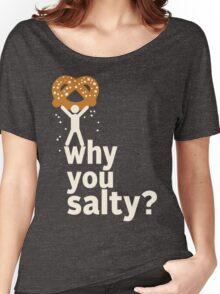 Why You Salty? Women's Relaxed Fit T-Shirt