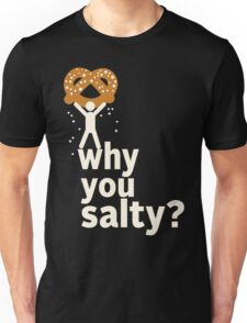 Why You Salty? Unisex T-Shirt