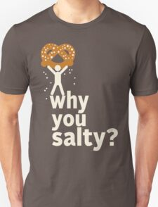 Why You Salty? T-Shirt