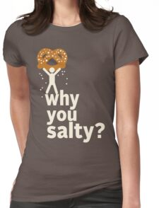 Why You Salty? Womens Fitted T-Shirt