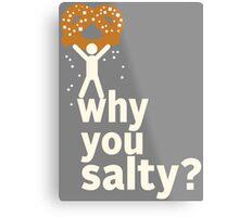 Why You Salty? Metal Print