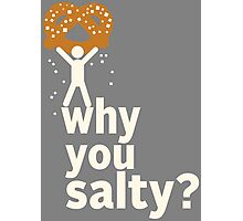 Why You Salty? Photographic Print