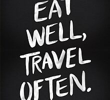 Eat Well, Travel Often – Black by Cat Coquillette
