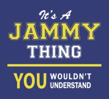 It's A JAMMY thing, you wouldn't understand !! by satro