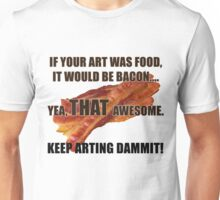 Keep Arting Dammit! Bacon Unisex T-Shirt