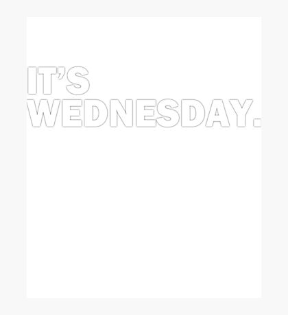 It's Wednesday Day Of The Week T-Shirt - Hump Day Funny Photographic Print