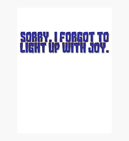 Sorry, I forgot to light up with joy. Photographic Print