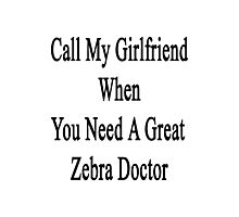 Call My Girlfriend When You Need A Great Zebra Doctor  Photographic Print