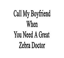 Call My Boyfriend When You Need A Great Zebra Doctor  Photographic Print