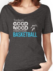 Today's Good Mood Is Powered by Basketball  T-shirt Women's Relaxed Fit T-Shirt