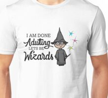Done Adulting, Lets Be Wizards Unisex T-Shirt