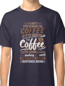 I Can't Stop Drinking The Coffee Funny Gilmore Girls Classic T-Shirt