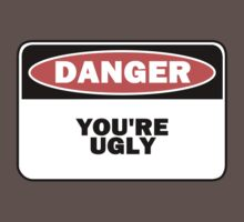 DANGER - YOU'RE UGLY by Raxater
