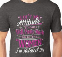 I Get My Attitude From Women I'm Related Funny Pink Unisex T-Shirt