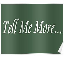 Sarcastic - Tell Me More - (Designs4You) Poster