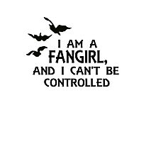 I am a fangirl, and I can't be controlled. Photographic Print