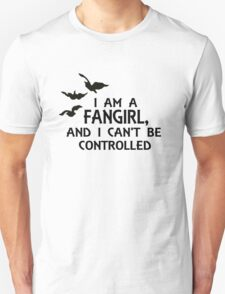I am a fangirl, and I can't be controlled. Unisex T-Shirt
