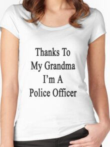 Thanks To My Grandma I'm A Police Officer  Women's Fitted Scoop T-Shirt