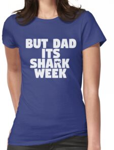 But Dad Its Shark Week - Step Brothers Womens Fitted T-Shirt