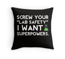 Screw your lab safety, I want super powers Throw Pillow