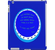 "Rumi Quote: ""I'll meet you there"" iPad Case/Skin"