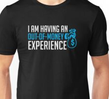 I Am Having An Out-Of-Money Experience T Shirt Unisex T-Shirt