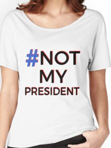 #NOT MY PRESIDENT Women's Relaxed Fit T-Shirt