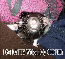 I get ratty without my coffee by mindgoop