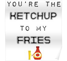 Ketchup To My Fries Poster
