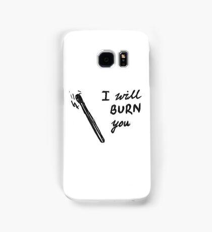 i will burn you Samsung Galaxy Case/Skin