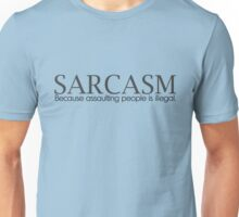 SARCASM Because assaulting people is illegal. Unisex T-Shirt