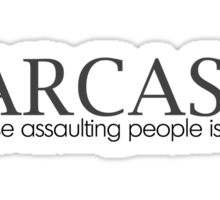 SARCASM Because assaulting people is illegal. Sticker